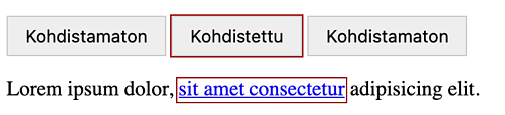 """kolme painiketta, joista keskimmäisessä on teksti """"kohdistettu"""" ja yhden pikselin punainen reunus. Alla esimerkkitekstiä, joka sisältää kohdistetun linkin, jolla on punainen yhden pikselin reunus."""